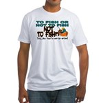 To Fish or Not To Fish??? Fitted T-Shirt