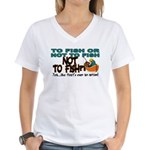 To Fish or Not To Fish??? Women's V-Neck T-Shirt