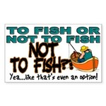 To Fish or Not To Fish??? Rectangle Sticker