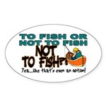 To Fish or Not To Fish??? Oval Sticker