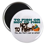 To Fish or Not To Fish??? Magnet
