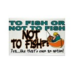 To Fish or Not To Fish??? Rectangle Magnet