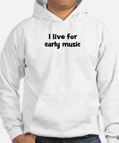 Live for early music Hoodie