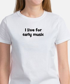 Live for early music Women's T-Shirt