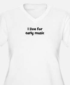 Live for early music T-Shirt