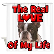 RealLoveOfMyLife Boston Terrier Shower Curtain