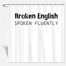 Broken English Spoken Fluently Shower Curtain