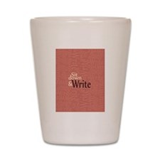 Sit Down and Write Shot Glass