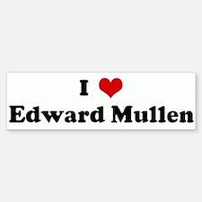 I Love Edward Mullen Bumper Bumper Bumper Sticker