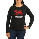 got lobster? Women's Long Sleeve Dark T-Shirt