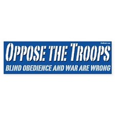Oppose the Troops bumper sticker