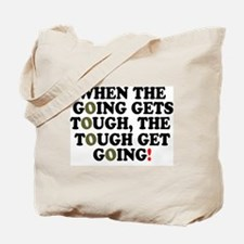 WHEN THE GOING GETS TOUGH! Tote Bag