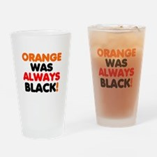 ORANGE WAS ALWAYS BLACK! Drinking Glass
