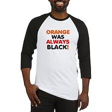 ORANGE WAS ALWAYS BLACK! Baseball Jersey