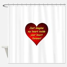 My Heart Inside Your Heart Shower Curtain
