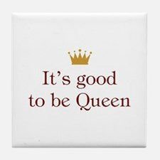 It's good to be Queen Tile Coaster