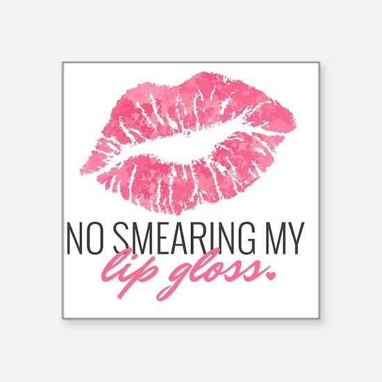 "No Smearing my Lip gloss Square Sticker 3"" x 3"""