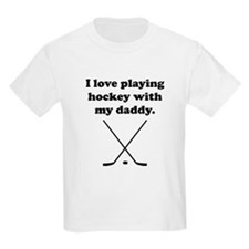 I Love Playing Hockey With My Daddy T-Shirt