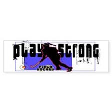 Play Strong Field Hockey Bumper Bumper Sticker