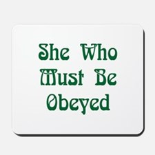 She Who Must Be Obeyed Mousepad