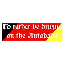 Rather the Autobahn Bumper Bumper Sticker
