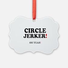 CIRCLE JERKER - OH YEAH! Ornament
