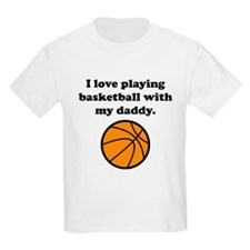 I Love Playing Basketball With My Daddy T-Shirt