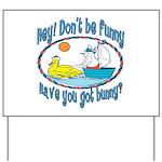 hhaveyougotbunnyboat copy.png Yard Sign
