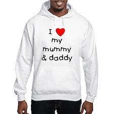 I love my mummy & daddy Hoodie