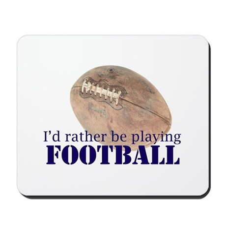 I'd Rather Be Playing Footbal Mousepad
