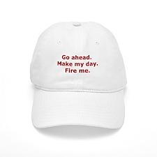 Make my day. Fire me. Baseball Cap
