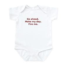 Make my day. Fire me. Infant Bodysuit