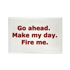 Make my day. Fire me. Rectangle Magnet