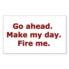 Make my day. Fire me. Rectangle Decal