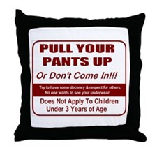 Pull Your Pant Up Throw Pillow