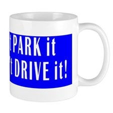 If you cant park it... Mug