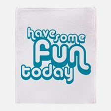 Have Fun Today Throw Blanket