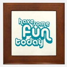 Have Fun Today Framed Tile