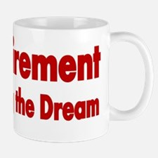 RETIREMENT  Living the Dreams 2 Mug
