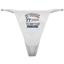 77th year old birthday Classic Thong