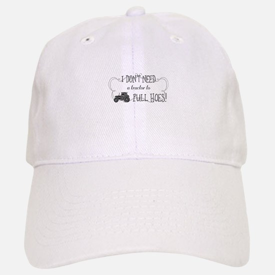 I don't need a tractor to pull hoes! Baseball Baseball Cap