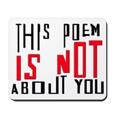 This Poem IS NOT About You Mousepad