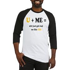 U + ME = Shit just got real Baseball Jersey