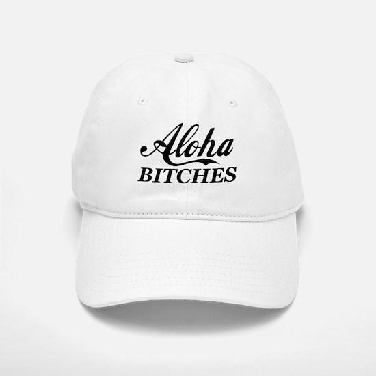 Aloha Bitches Funny Baseball Baseball Cap
