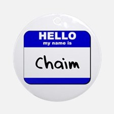 hello my name is chaim  Ornament (Round)
