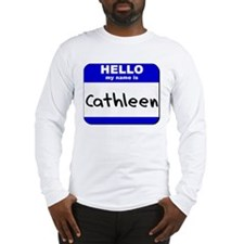 hello my name is cathleen Long Sleeve T-Shirt
