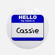 hello my name is cassie  Ornament (Round)