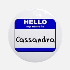 hello my name is cassandra  Ornament (Round)