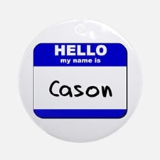 hello my name is cason  Ornament (Round)