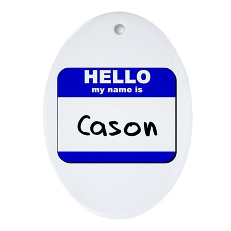 hello my name is cason Oval Ornament